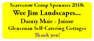 Scarecrow Comp Sponsors 2017: Wee Jim Landscapes... Danny Muir - Joiner Glenernan Self-Catering Cottages Thank you!