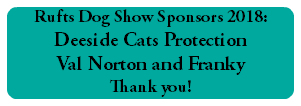 Rufts Dog Show Sponsors 2017: Deeside Cats Protection Val Norton and Franky Thank you!